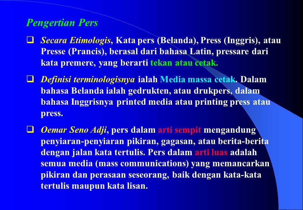 Pengertian Pers  Secara Etimologis, Kata pers (Belanda), Press (Inggris), atau Presse (Prancis), berasal dari bahasa Latin, pressare dari kata premer