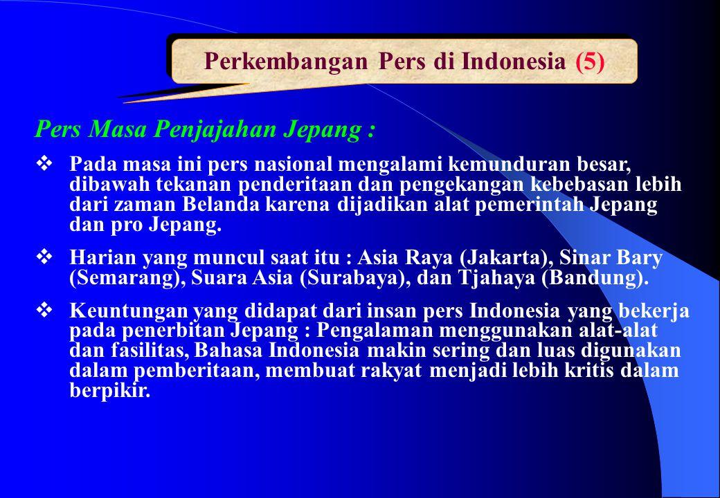 Perkembangan Pers di Indonesia (5) Pers Masa Penjajahan Jepang :  Pada masa ini pers nasional mengalami kemunduran besar, dibawah tekanan penderitaan