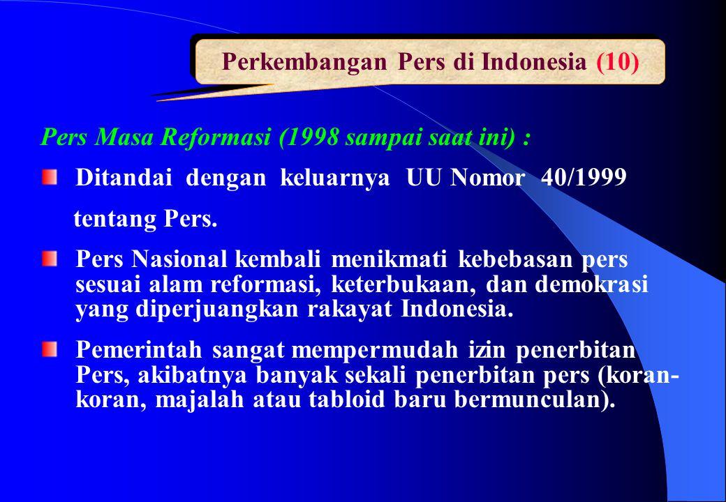 Perkembangan Pers di Indonesia (10) Pers Masa Reformasi (1998 sampai saat ini) : Ditandai dengan keluarnya UU Nomor 40/1999 tentang Pers. Pers Nasiona