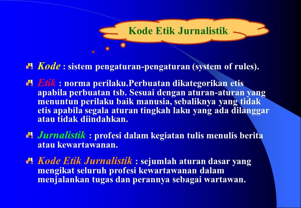 Kode Etik Jurnalistik Kode : sistem pengaturan-pengaturan (system of rules). Etik : norma perilaku.Perbuatan dikategorikan etis apabila perbuatan tsb.