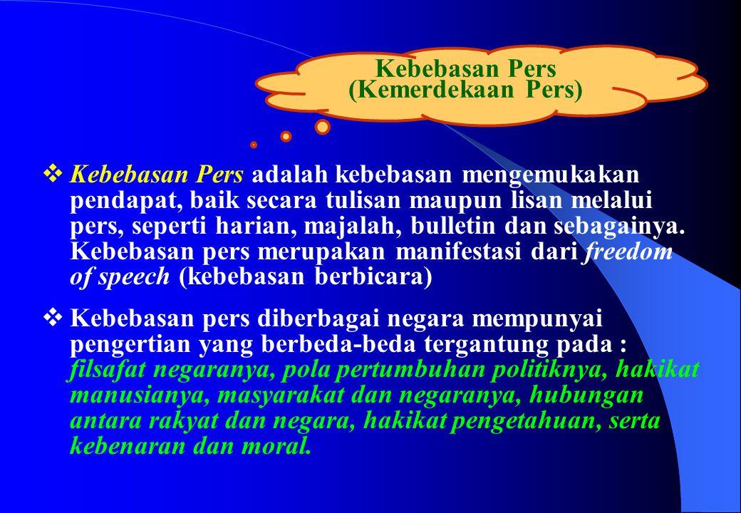 Kebebasan Pers (Kemerdekaan Pers)  Kebebasan Pers adalah kebebasan mengemukakan pendapat, baik secara tulisan maupun lisan melalui pers, seperti hari