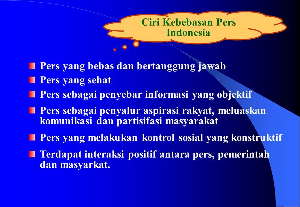 Ciri Kebebasan Pers Indonesia Pers yang bebas dan bertanggung jawab Pers yang sehat Pers sebagai penyebar informasi yang objektif Pers sebagai penyalu
