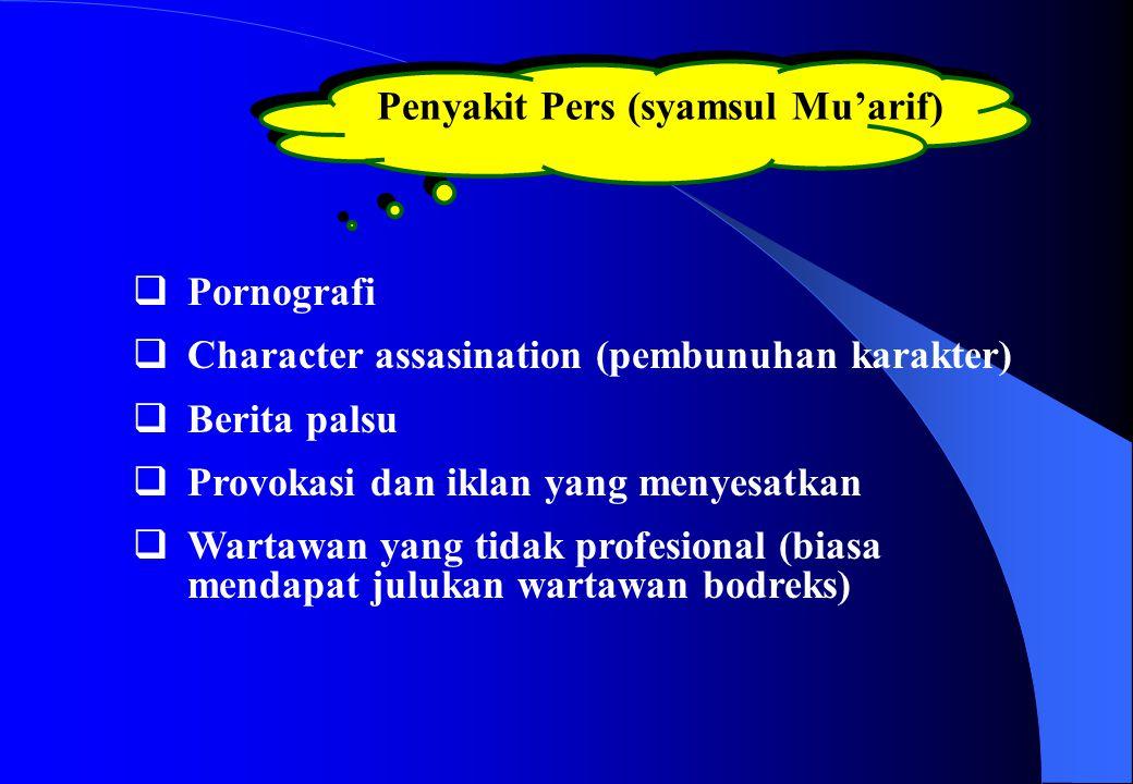 Penyakit Pers (syamsul Mu'arif)  Pornografi  Character assasination (pembunuhan karakter)  Berita palsu  Provokasi dan iklan yang menyesatkan  Wa