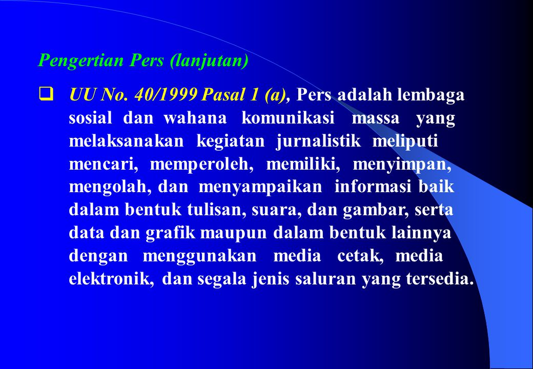 Pengertian Pers (lanjutan)  UU No. 40/1999 Pasal 1 (a), Pers adalah lembaga sosial dan wahana komunikasi massa yang melaksanakan kegiatan jurnalistik