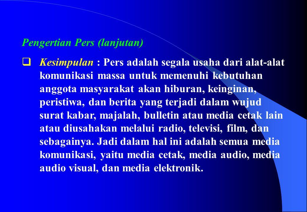 Pengertian Pers (lanjutan)  Kesimpulan : Pers adalah segala usaha dari alat-alat komunikasi massa untuk memenuhi kebutuhan anggota masyarakat akan hi
