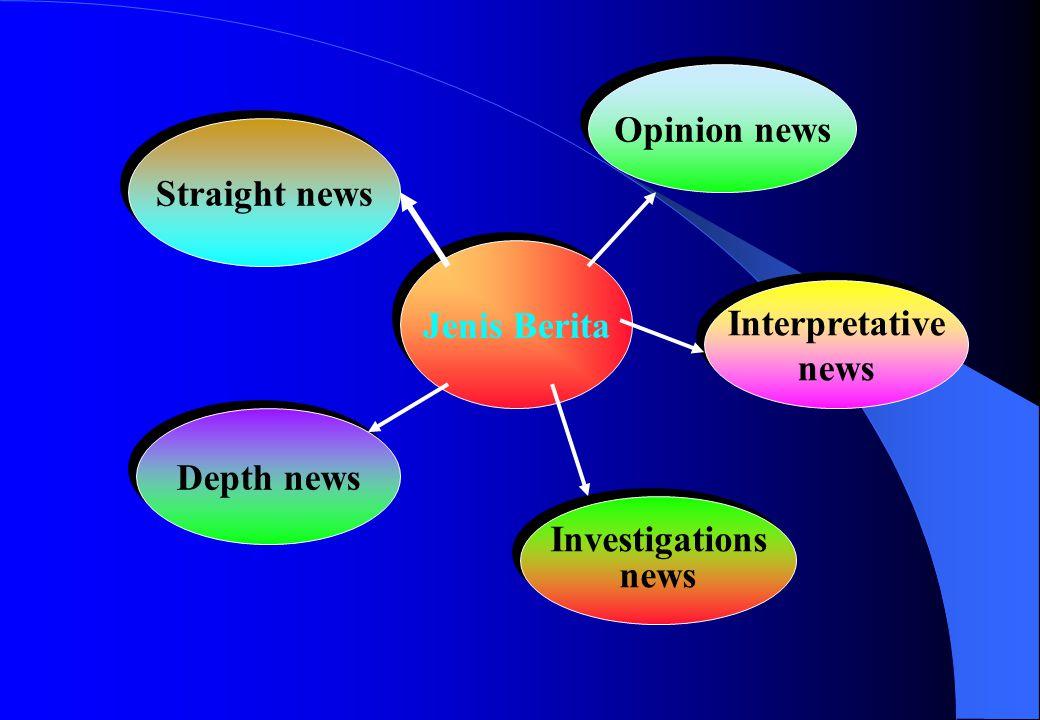 Jenis Berita Investigations news Investigations news Opinion news Depth news Straight news Interpretative news Interpretative news