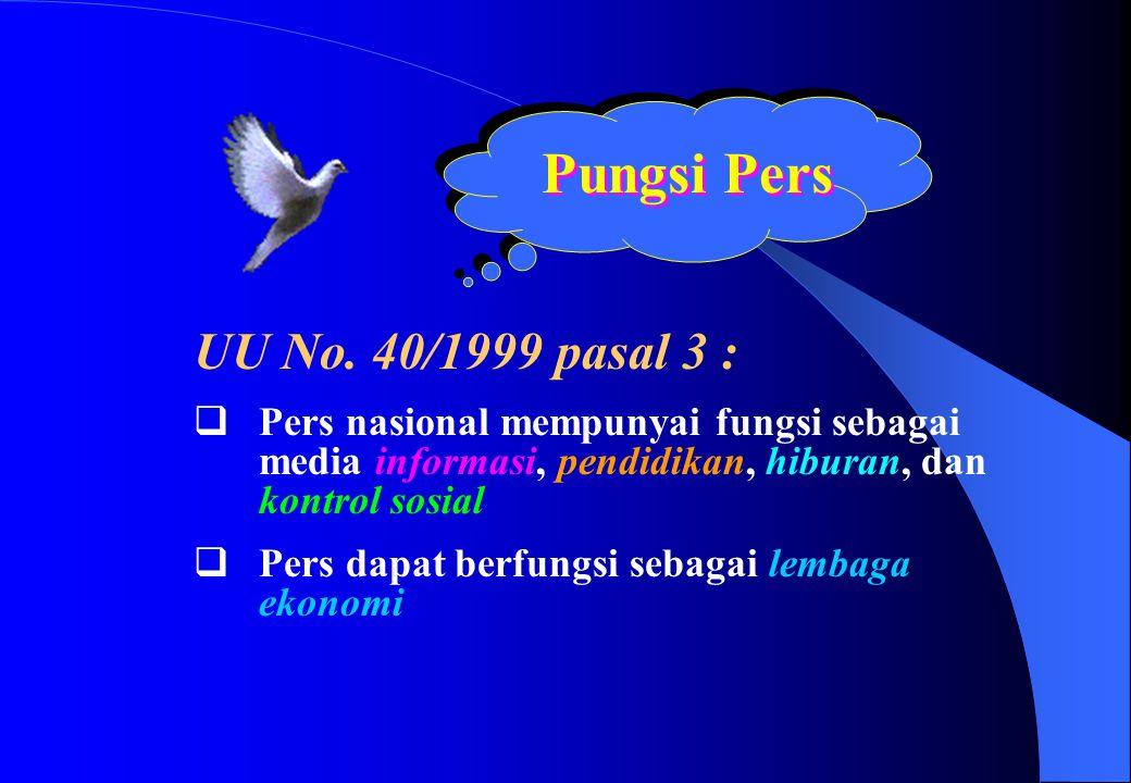 UU No. 40/1999 pasal 3 :  Pers nasional mempunyai fungsi sebagai media informasi, pendidikan, hiburan, dan kontrol sosial  Pers dapat berfungsi seba
