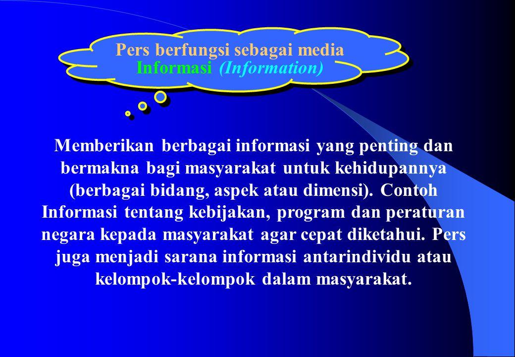Pers berfungsi sebagai media Informasi (Information) Memberikan berbagai informasi yang penting dan bermakna bagi masyarakat untuk kehidupannya (berba