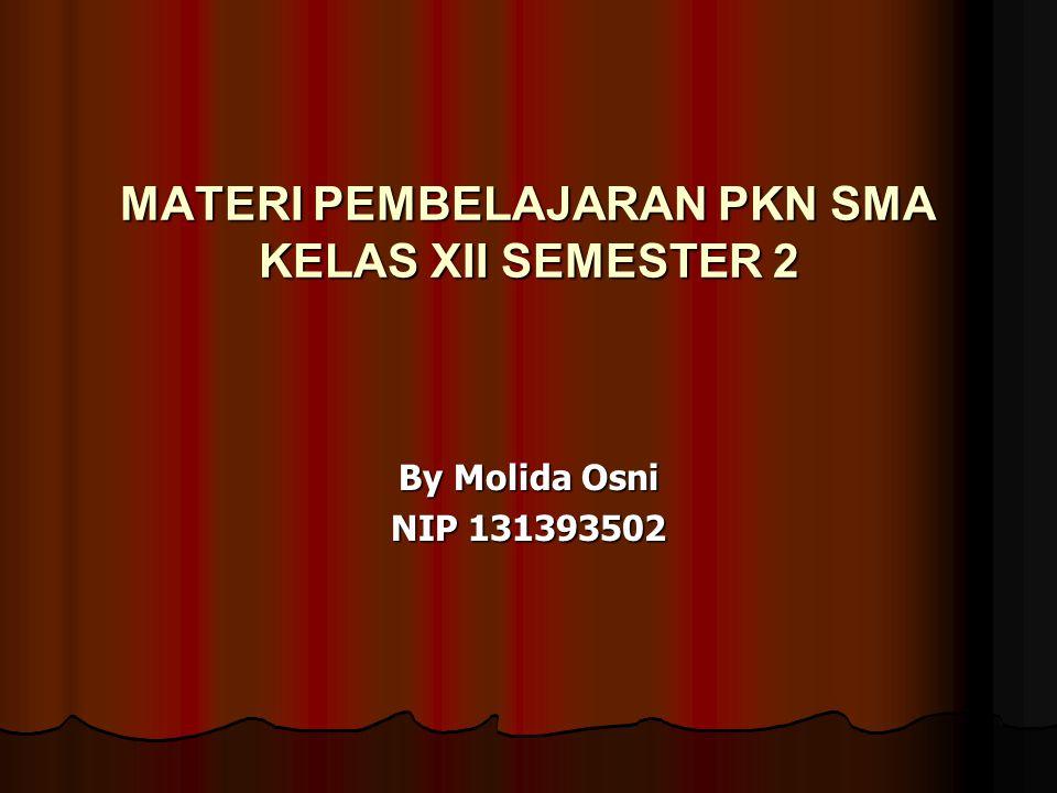 MATERI PEMBELAJARAN PKN SMA KELAS XII SEMESTER 2 By Molida Osni NIP 131393502