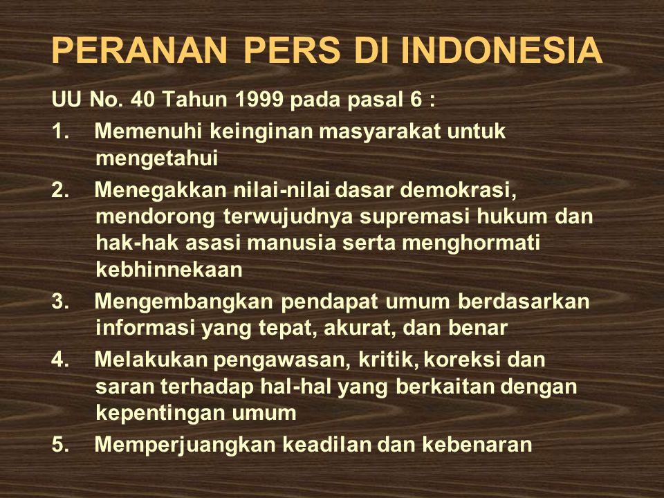 PERANAN PERS DI INDONESIA UU No. 40 Tahun 1999 pada pasal 6 : 1. Memenuhi keinginan masyarakat untuk mengetahui 2. Menegakkan nilai-nilai dasar demokr