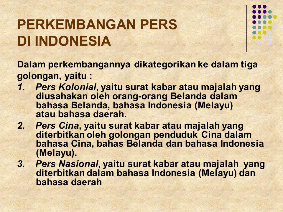 PERKEMBANGAN PERS DI INDONESIA Dalam perkembangannya dikategorikan ke dalam tiga golongan, yaitu : 1. Pers Kolonial, yaitu surat kabar atau majalah ya