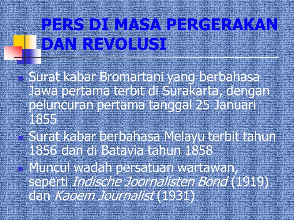 PERS DI MASA PERGERAKAN DAN REVOLUSI  Surat kabar Bromartani yang berbahasa Jawa pertama terbit di Surakarta, dengan peluncuran pertama tanggal 25 Ja