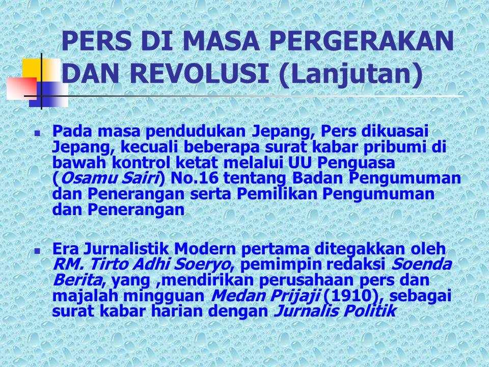 PERS DI MASA PERGERAKAN DAN REVOLUSI (Lanjutan)  Pada masa pendudukan Jepang, Pers dikuasai Jepang, kecuali beberapa surat kabar pribumi di bawah kon