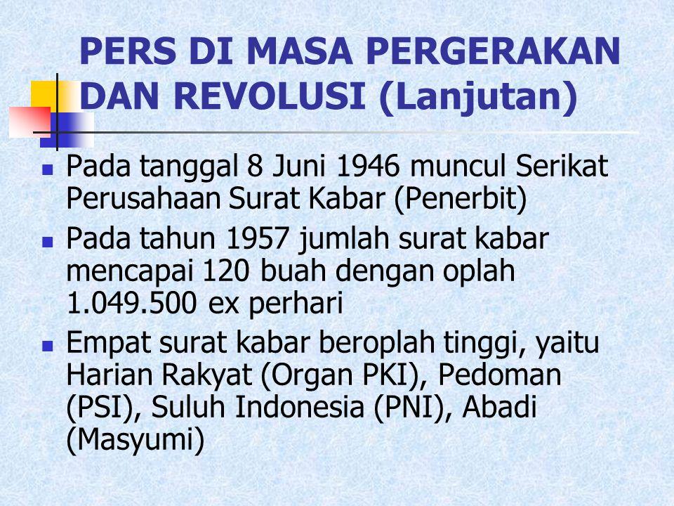 PERS DI MASA PERGERAKAN DAN REVOLUSI (Lanjutan)  Pada tanggal 8 Juni 1946 muncul Serikat Perusahaan Surat Kabar (Penerbit)  Pada tahun 1957 jumlah s
