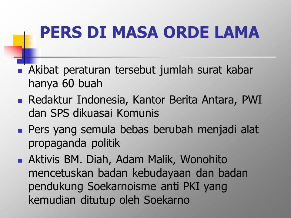 PERS DI MASA ORDE LAMA  Akibat peraturan tersebut jumlah surat kabar hanya 60 buah  Redaktur Indonesia, Kantor Berita Antara, PWI dan SPS dikuasai K