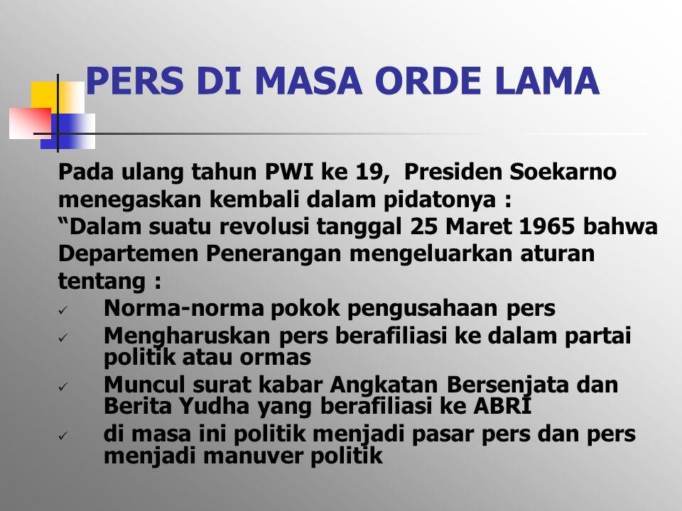 """PERS DI MASA ORDE LAMA Pada ulang tahun PWI ke 19, Presiden Soekarno menegaskan kembali dalam pidatonya : """"Dalam suatu revolusi tanggal 25 Maret 1965"""