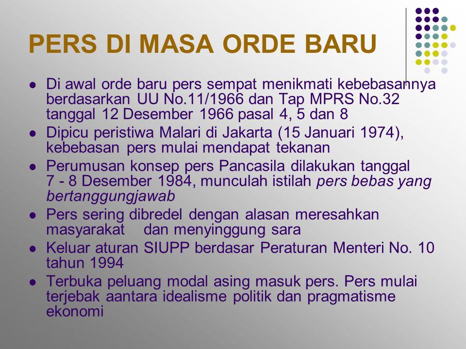 PERS DI MASA ORDE BARU  Di awal orde baru pers sempat menikmati kebebasannya berdasarkan UU No.11/1966 dan Tap MPRS No.32 tanggal 12 Desember 1966 pa