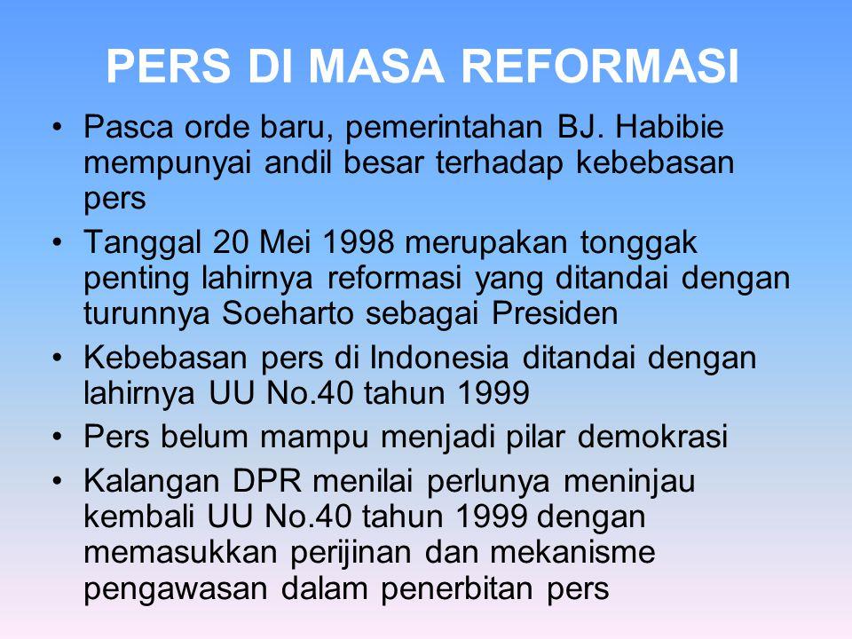 PERS DI MASA REFORMASI •Pasca orde baru, pemerintahan BJ. Habibie mempunyai andil besar terhadap kebebasan pers •Tanggal 20 Mei 1998 merupakan tonggak