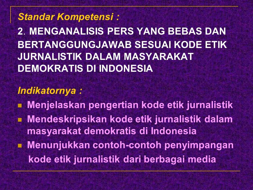 Standar Kompetensi : 2. MENGANALISIS PERS YANG BEBAS DAN BERTANGGUNGJAWAB SESUAI KODE ETIK JURNALISTIK DALAM MASYARAKAT DEMOKRATIS DI INDONESIA Indika