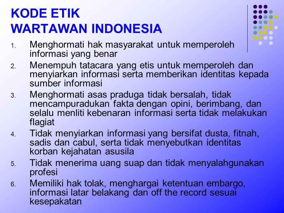 KODE ETIK WARTAWAN INDONESIA 1. Menghormati hak masyarakat untuk memperoleh informasi yang benar 2. Menempuh tatacara yang etis untuk memperoleh dan m