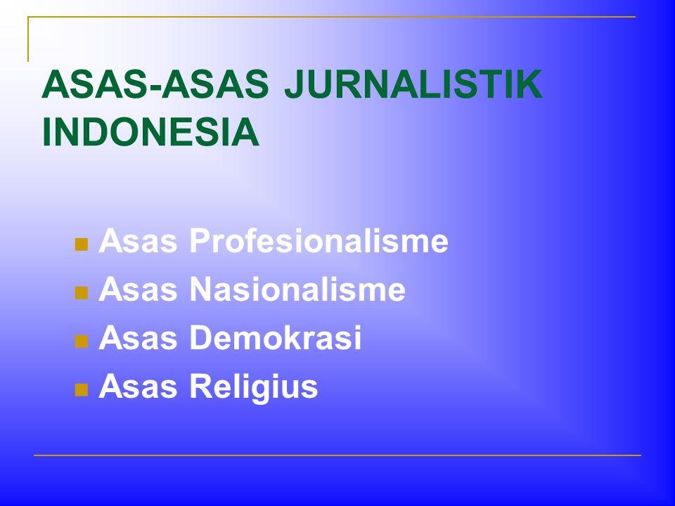 ASAS-ASAS JURNALISTIK INDONESIA  Asas Profesionalisme  Asas Nasionalisme  Asas Demokrasi  Asas Religius