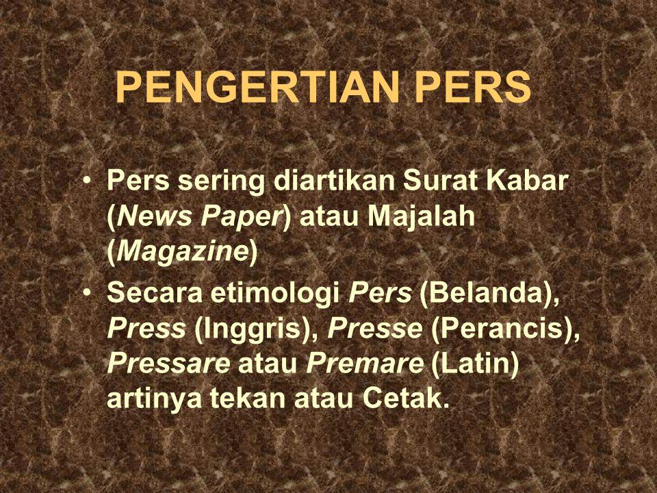 PENGERTIAN PERS •Pers sering diartikan Surat Kabar (News Paper) atau Majalah (Magazine) •Secara etimologi Pers (Belanda), Press (Inggris), Presse (Per