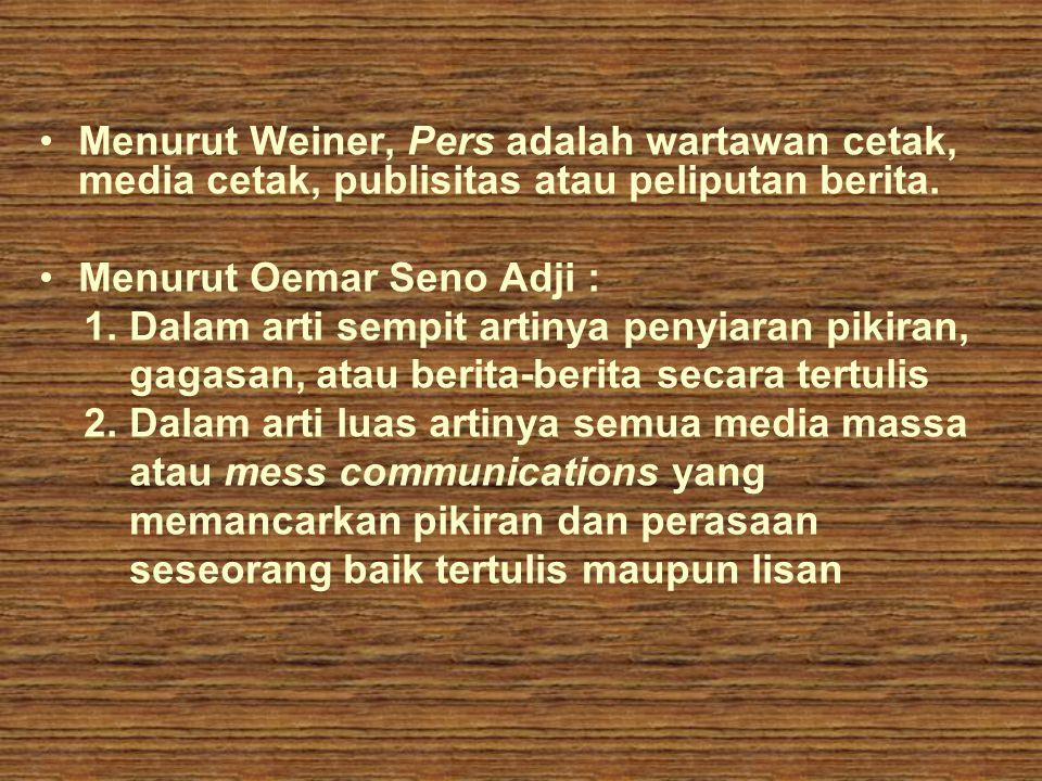 •Menurut Weiner, Pers adalah wartawan cetak, media cetak, publisitas atau peliputan berita. •Menurut Oemar Seno Adji : 1. Dalam arti sempit artinya pe