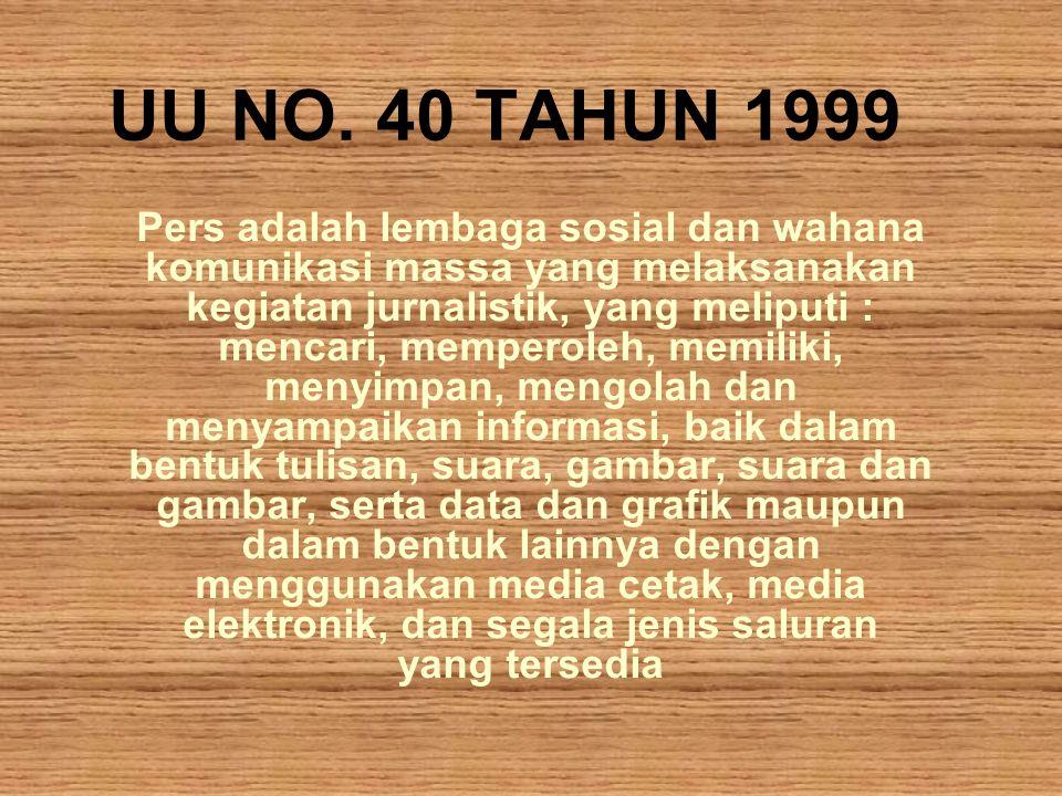 UU NO. 40 TAHUN 1999 Pers adalah lembaga sosial dan wahana komunikasi massa yang melaksanakan kegiatan jurnalistik, yang meliputi : mencari, memperole