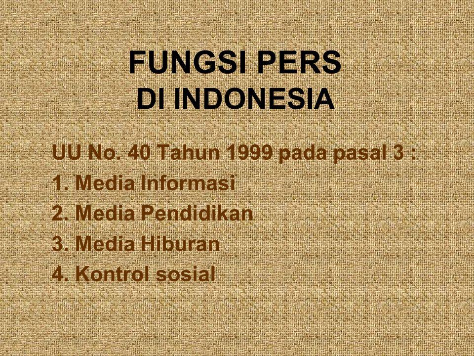 FUNGSI PERS DI INDONESIA UU No. 40 Tahun 1999 pada pasal 3 : 1. Media Informasi 2. Media Pendidikan 3. Media Hiburan 4. Kontrol sosial