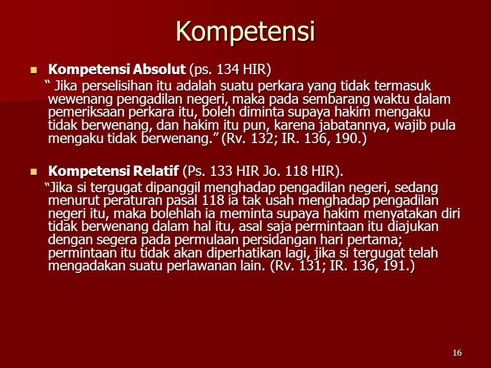 """16 Kompetensi  Kompetensi Absolut (ps. 134 HIR) """" Jika perselisihan itu adalah suatu perkara yang tidak termasuk wewenang pengadilan negeri, maka pad"""