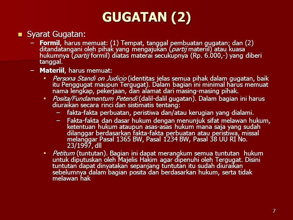7 GUGATAN (2)  Syarat Gugatan: –Formil, harus memuat: (1) Tempat, tanggal pembuatan gugatan; dan (2) ditandatangani oleh pihak yang mengajukan (parti