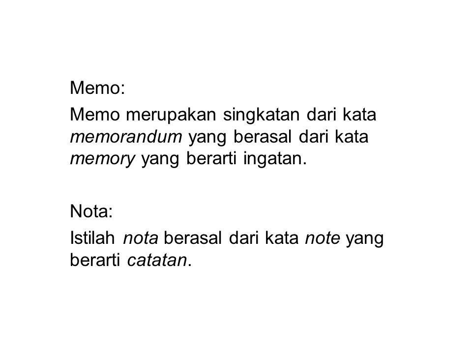 Memo: Memo merupakan singkatan dari kata memorandum yang berasal dari kata memory yang berarti ingatan.