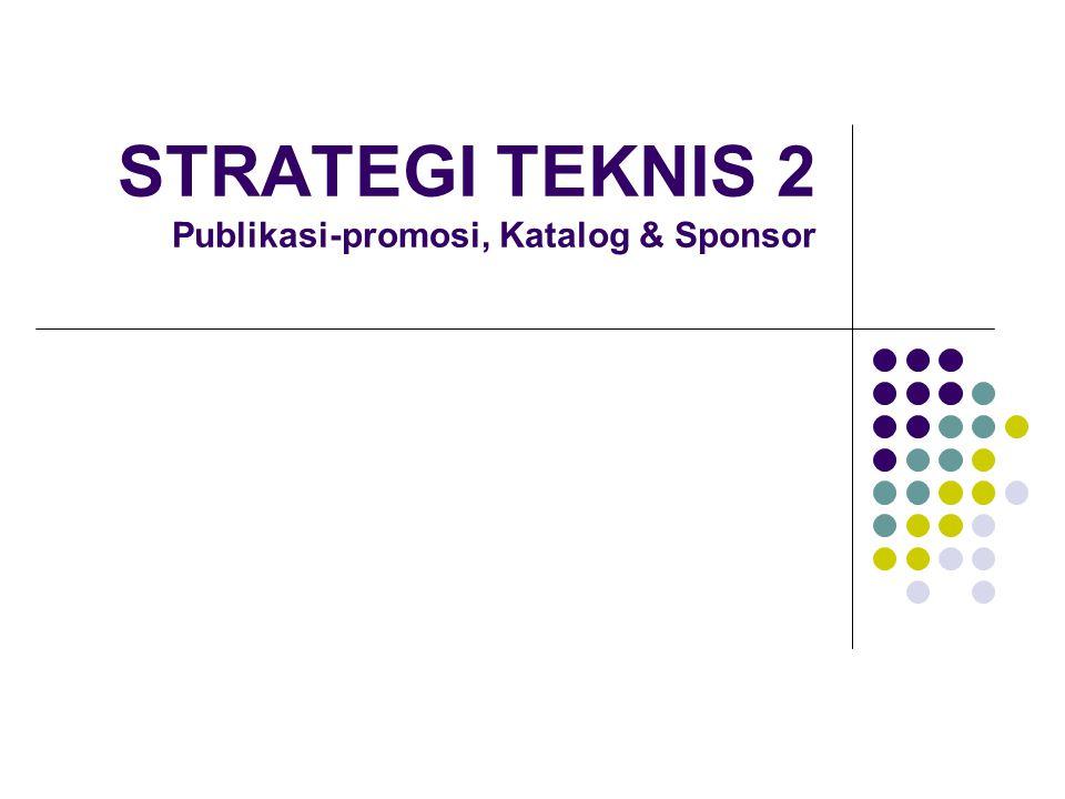 STRATEGI TEKNIS 2 Publikasi-promosi, Katalog & Sponsor