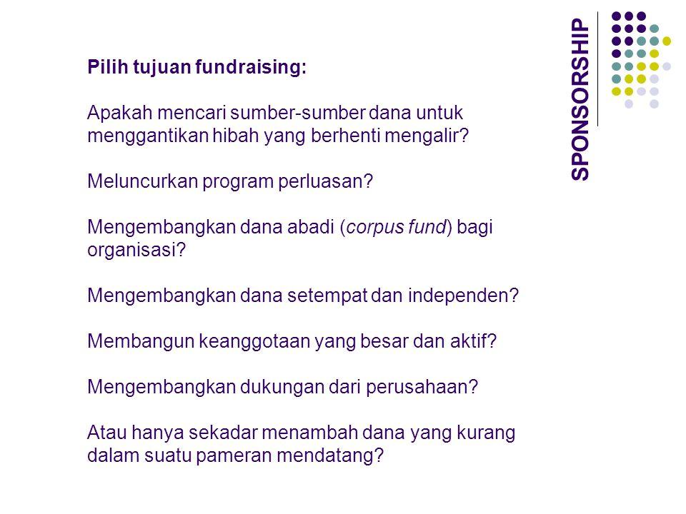 SPONSORSHIP Pilih tujuan fundraising: Apakah mencari sumber-sumber dana untuk menggantikan hibah yang berhenti mengalir? Meluncurkan program perluasan