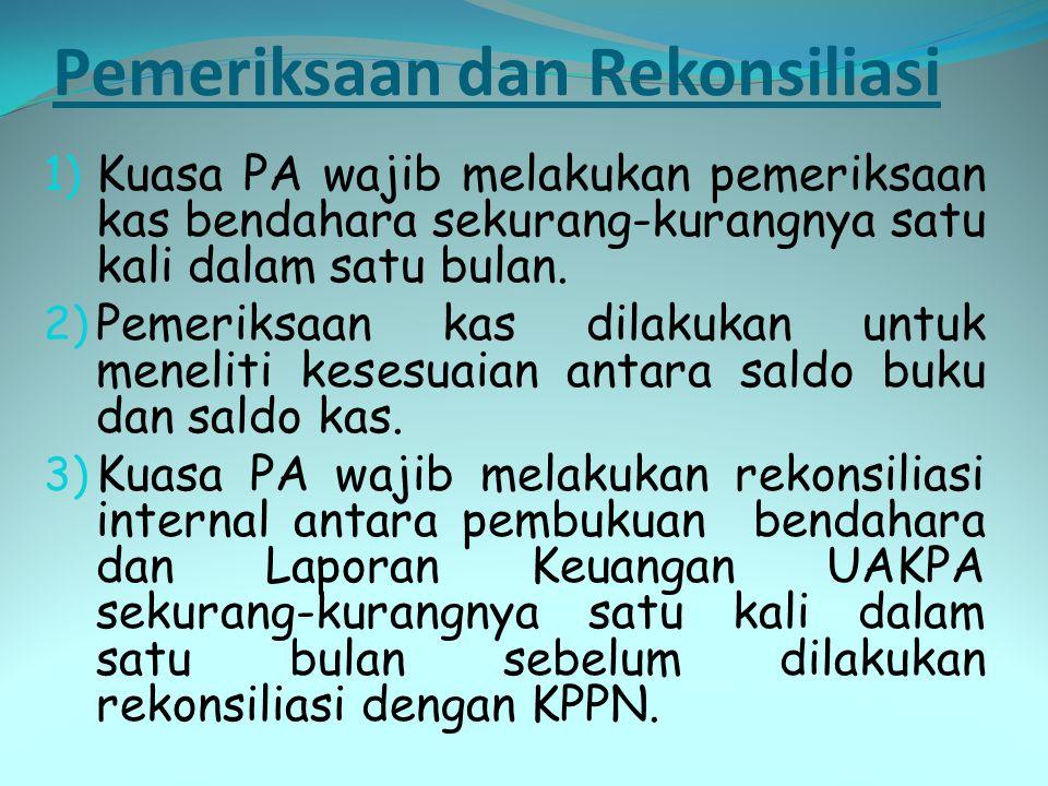 Pemeriksaan dan Rekonsiliasi 1) Kuasa PA wajib melakukan pemeriksaan kas bendahara sekurang-kurangnya satu kali dalam satu bulan. 2) Pemeriksaan kas d