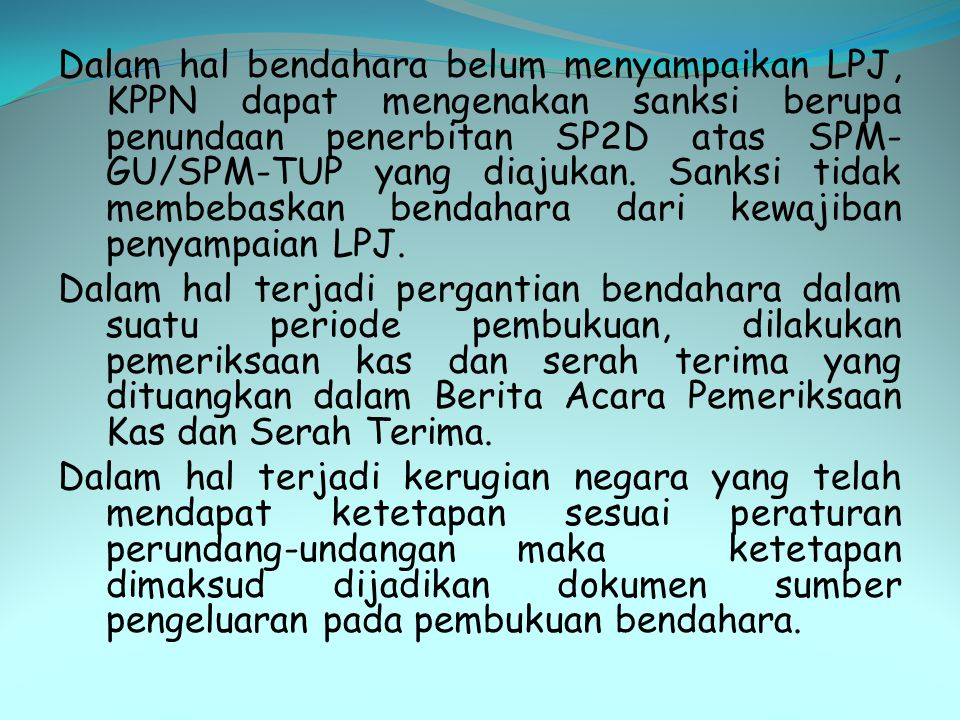 Dalam hal bendahara belum menyampaikan LPJ, KPPN dapat mengenakan sanksi berupa penundaan penerbitan SP2D atas SPM- GU/SPM-TUP yang diajukan. Sanksi t