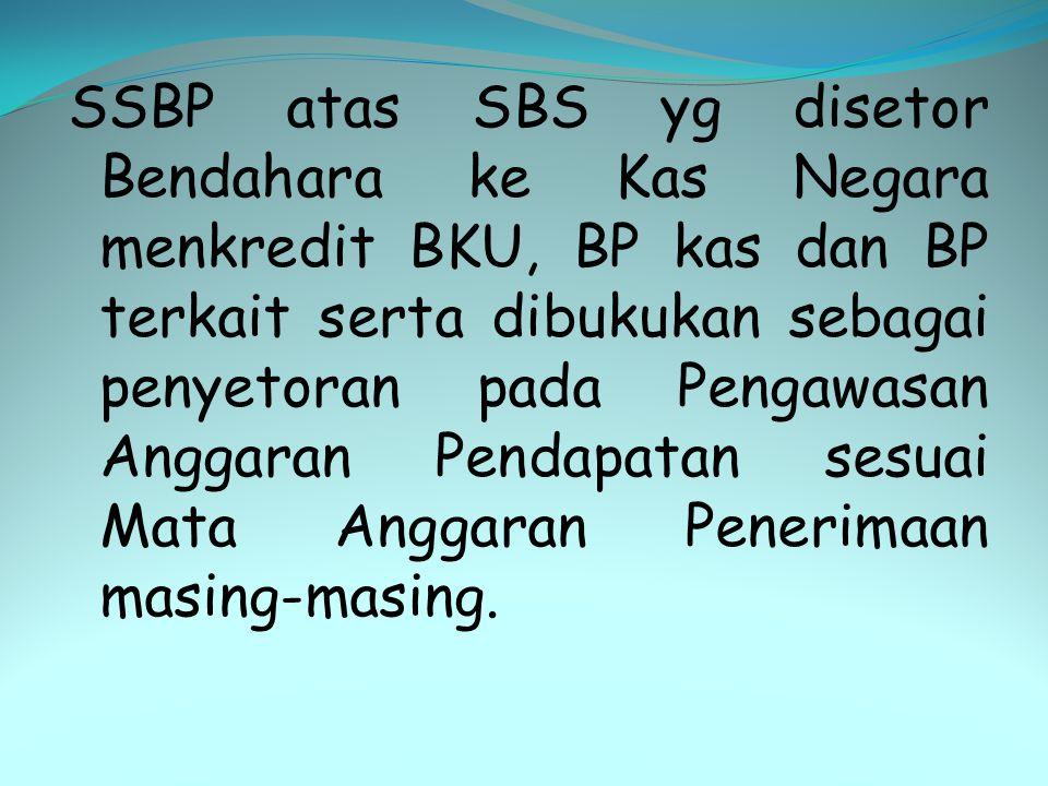 SSBP atas SBS yg disetor Bendahara ke Kas Negara menkredit BKU, BP kas dan BP terkait serta dibukukan sebagai penyetoran pada Pengawasan Anggaran Pend