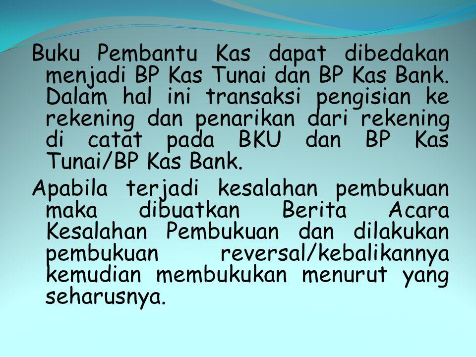 Buku Pembantu Kas dapat dibedakan menjadi BP Kas Tunai dan BP Kas Bank. Dalam hal ini transaksi pengisian ke rekening dan penarikan dari rekening di c