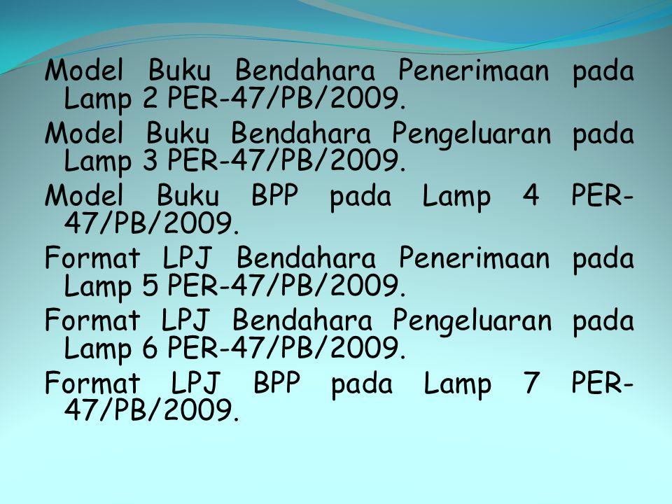 Model Buku Bendahara Penerimaan pada Lamp 2 PER-47/PB/2009. Model Buku Bendahara Pengeluaran pada Lamp 3 PER-47/PB/2009. Model Buku BPP pada Lamp 4 PE