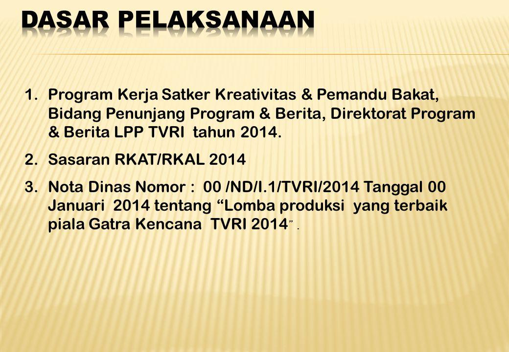 1.Program Kerja Satker Kreativitas & Pemandu Bakat, Bidang Penunjang Program & Berita, Direktorat Program & Berita LPP TVRI tahun 2014. 2.Sasaran RKAT