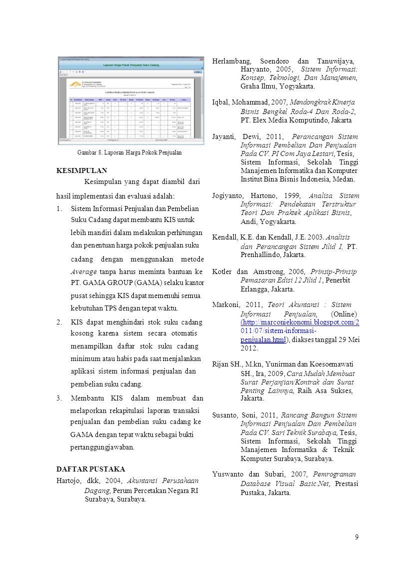 Gambar 8. Laporan Harga Pokok Penjualan KESIMPULAN Kesimpulan yang dapat diambil dari hasil implementasi dan evaluasi adalah: 1.Sistem Informasi Penju