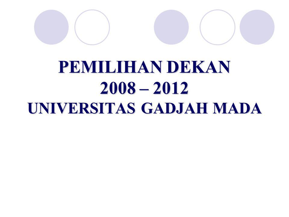 PEMILIHAN DEKAN 2008 – 2012 UNIVERSITAS GADJAH MADA