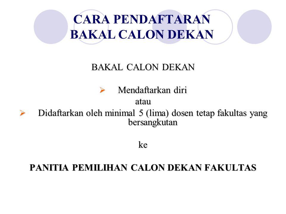 CARA PENDAFTARAN BAKAL CALON DEKAN BAKAL CALON DEKAN  Mendaftarkan diri atau  Didaftarkan oleh minimal 5 (lima) dosen tetap fakultas yang bersangkut