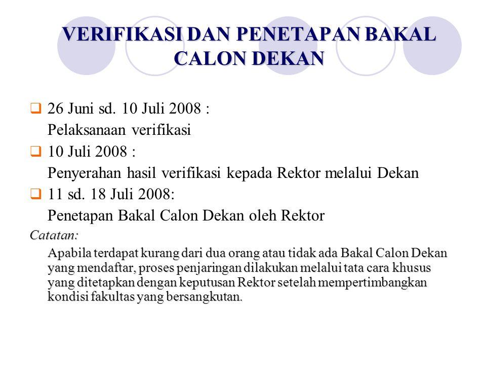 VERIFIKASI DAN PENETAPAN BAKAL CALON DEKAN  26 Juni sd. 10 Juli 2008 : Pelaksanaan verifikasi  10 Juli 2008 : Penyerahan hasil verifikasi kepada Rek