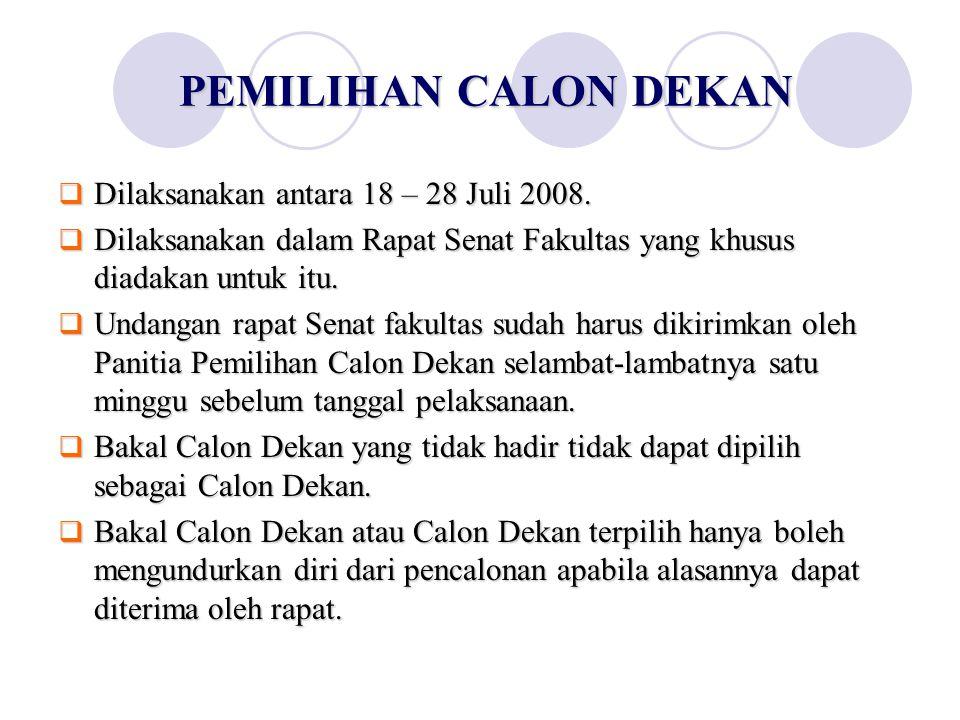 PEMILIHAN CALON DEKAN PEMILIHAN CALON DEKAN  Dilaksanakan antara 18 – 28 Juli 2008.  Dilaksanakan dalam Rapat Senat Fakultas yang khusus diadakan un