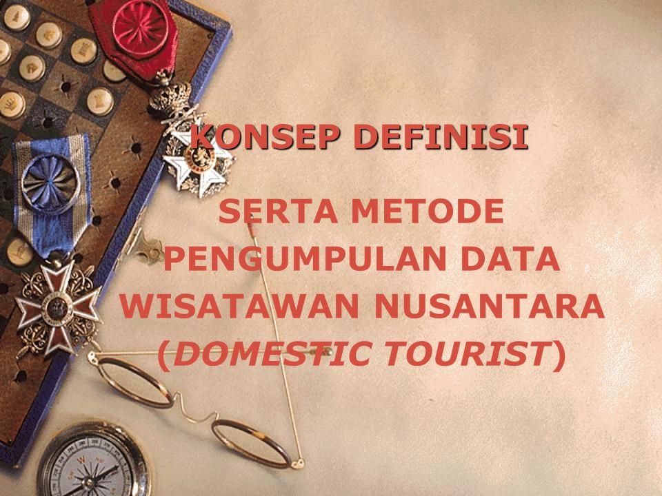 KONSEP DEFINISI SERTA METODE PENGUMPULAN DATA WISATAWAN NUSANTARA (DOMESTIC TOURIST)