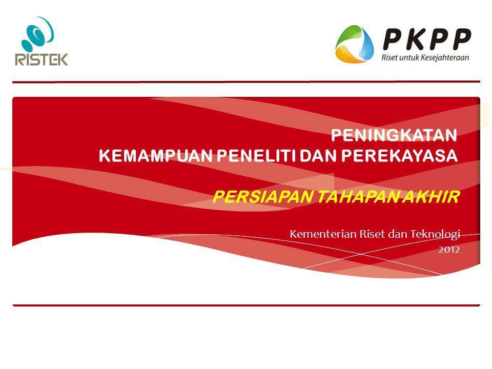 PENINGKATAN KEMAMPUAN PENELITI DAN PEREKAYASA PERSIAPAN TAHAPAN AKHIR Kementerian Riset dan Teknologi 2012