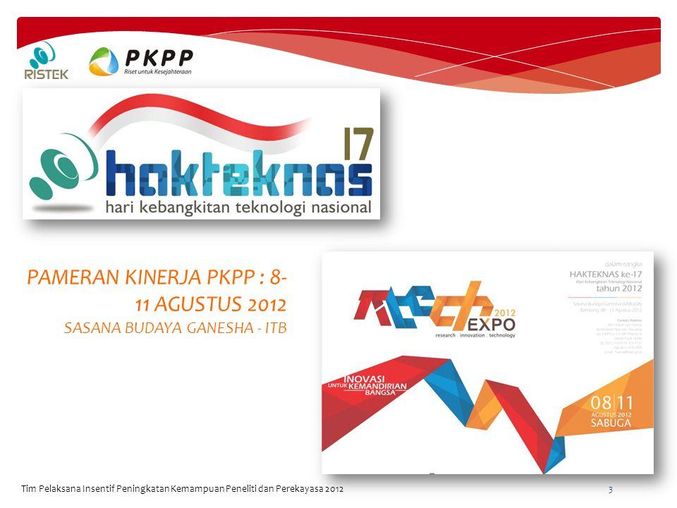 Tim Pelaksana Insentif Peningkatan Kemampuan Peneliti dan Perekayasa 2012 3 PAMERAN KINERJA PKPP : 8- 11 AGUSTUS 2012 SASANA BUDAYA GANESHA - ITB