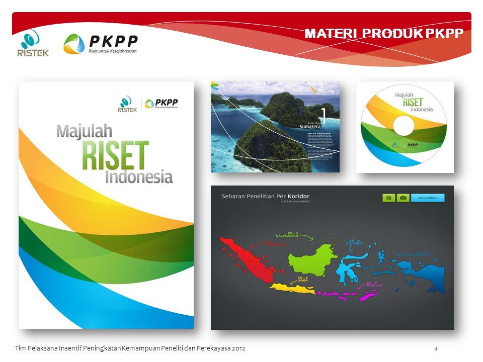 Tim Pelaksana Insentif Peningkatan Kemampuan Peneliti dan Perekayasa 2012 4 MATERI PRODUK PKPP