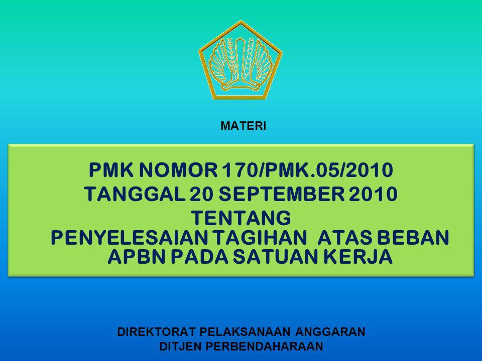 MATERI PMK NOMOR 170/PMK.05/2010 TANGGAL 20 SEPTEMBER 2010 TENTANG PENYELESAIAN TAGIHAN ATAS BEBAN APBN PADA SATUAN KERJA DIREKTORAT PELAKSANAAN ANGGA